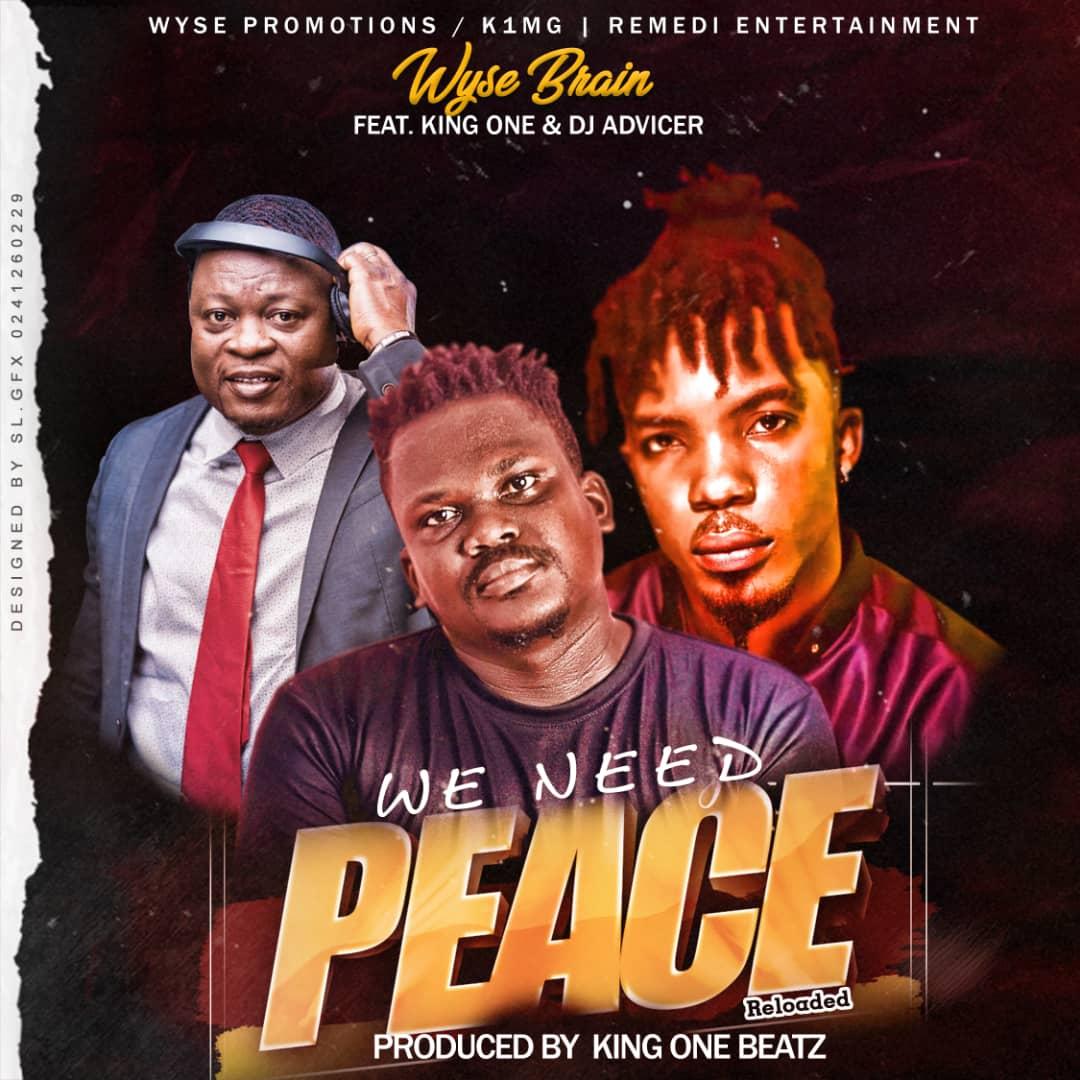 Wyse Brain Ft King One x DJ Advicer - We Need Peace